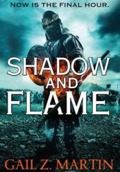 Shadow and Flame (Ascendant Kingdoms, #4) Book by Gail Z. Martin