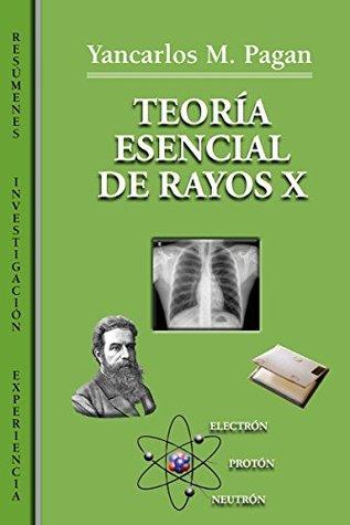 TEORÍA ESENCIAL DE RAYOS X: RESÚMENES, INVESTIGACIÓN, EXPERIENCIA LABORAL
