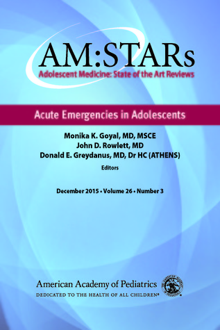 AM:STARs Acute Emergencies in Adolescents: Adolescent Medicine State of the Art Reviews