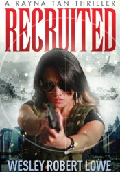 Recruited (Rayna Tan #0.5) Book by Wesley Robert Lowe