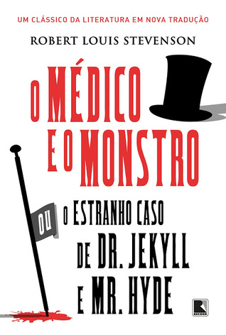 O Médico e o Monstro ou o Estranho Caso de Dr. Jekyll e Mr. Hyde