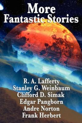 More Fantastic Stories: Works by R. A. Lafferty, Stanley G. Weinbaum, Clifford D. Simak, Carl Jacobi, Edgar Pangborn, Andre Norton, and Frank Herbert