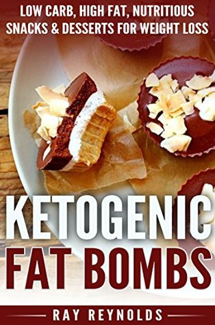 Ketogenic Diet: Fat Bomb Recipes: Low Carb, High Fat Nutritious Snacks and Desserts for Weight Loss ((Includes 28 of the BEST Low Carb Delicious Recipes))