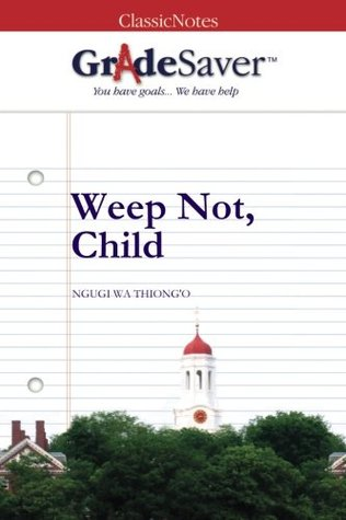 GradeSaver (TM) ClassicNotes: Weep Not, Child