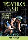 Triathlon 2.0: Data-Driven Performance Training by Jim Vance