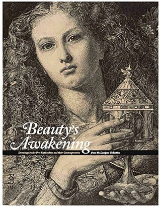 Beauty's Awakening: Drawings by the Pre-Raphaelites and Their Contemporaries from the Lanigan Collection