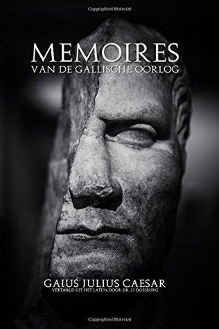 Memoires Van De Gallische Oorlog: Door Julius Caesar