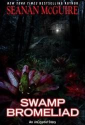 Swamp Bromeliad (Incryptid, #3.4) Pdf Book