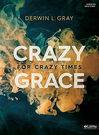 Crazy Grace for Crazy Times - Bible Study Book