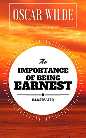 The Importance of Being Earnest: By Oscar Wilde : Illustrated - Original & Unabridged (Free Audiobook Inside)