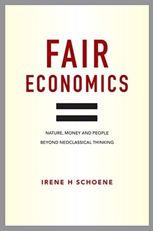 Fair Economics: Nature, money and people beyond neoclassical thinking