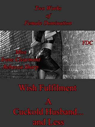 Wish Fulfilment / A Cuckold Husband... and Less