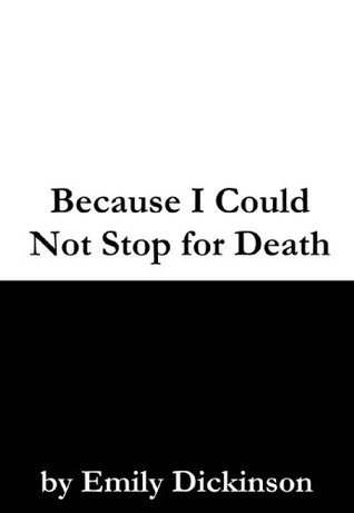 Because I Could Not Stop for Death