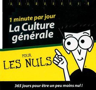 La culture générale pour les Nuls: 1 minute par jour - 365 jours pour être un peu moins nul !