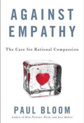 Against Empathy: The Case for Rational Compassion Book