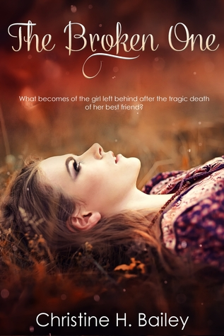 BOOK BLITZ:  The Broken One by Christine H. Bailey