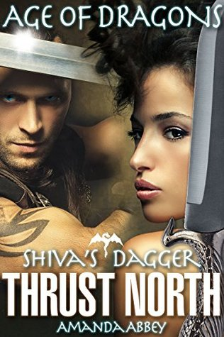 ROMANCE: AGE OF DRAGONS - Shiva's Dagger - THRUST NORTH (Medieval Beast Romance Erotica - Shifter Erotic Short Story) A Romantic Quest for Revenge by A New Free Life Books