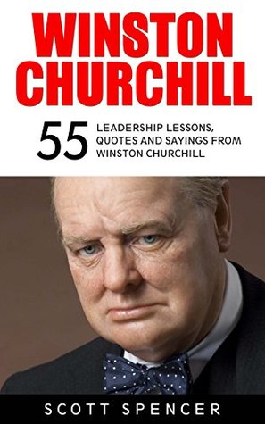 Winston Churchill: 55 Leadership Lessons, Quotes and Sayings from Winston Churchill