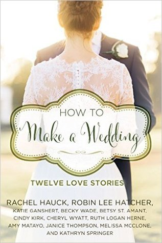 How to Make a Wedding: Twelve Love Stories (A Year of Weddings Novella)