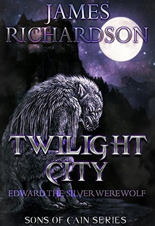 Twilight City: Edward the Silver Werewolf (Sons of Cain Book 1)