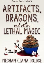 Artifacts, Dragons, and Other Lethal Magic (The Dowser #6) Book by Meghan Ciana Doidge