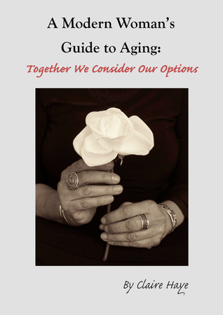 A Modern Woman's Guide to Aging: Together We Consider Our Options