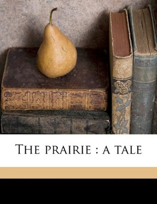 The Prairie: A Tale Volume 2