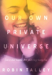 Our Own Private Universe Book by Robin Talley