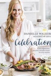 Danielle Walker's Against All Grain Celebrations: A Year of Gluten-Free, Dairy-Free, and Paleo Recipes for Every Occasion Book