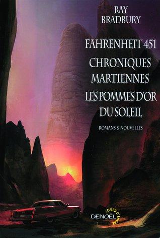 Fahrenheit 451 / Chroniques martiennes / Les Pommes d'or du Soleil