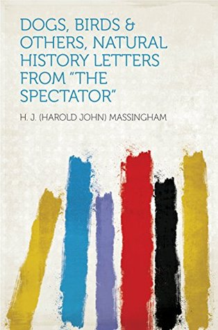 """Dogs, Birds & Others, Natural History Letters From """"The Spectator"""""""