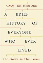 A Brief History of Everyone Who Ever Lived: The Stories in Our Genes Book