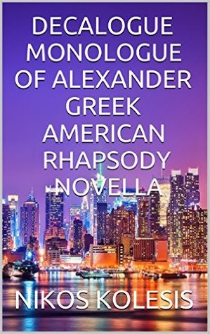 Decalogue Monologue of Alexander Greek American Rhapsody Novella