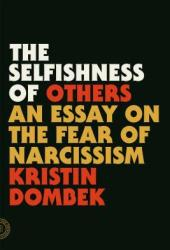 The Selfishness of Others: An Essay on the Fear of Narcissism Book