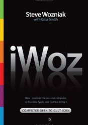 iWoz: Computer Geek to Cult Icon: How I Invented the Personal Computer, Co-Founded Apple, and Had Fun Doing It Book by Steve Wozniak