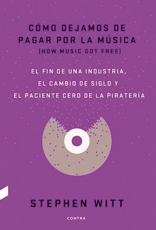 Cómo dejamos de pagar por la música - El fin de una industria, el cambio de siglo y el paciente cero de la piratería