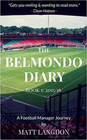 The Belmondo Diary: Year One: A Football Manager Journey