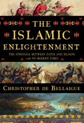 The Islamic Enlightenment: The Struggle Between Faith and Reason, 1798 to Modern Times Book