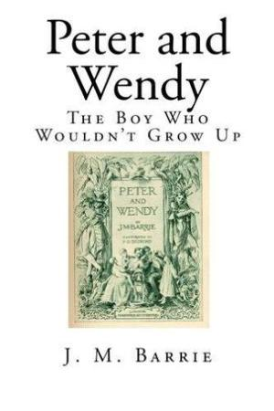 Peter and Wendy: The Boy Who Wouldn't Grow Up