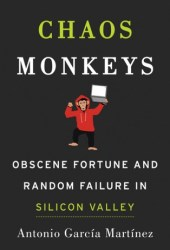 Chaos Monkeys: Obscene Fortune and Random Failure in Silicon Valley Book