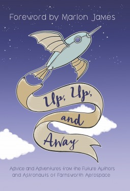 Up, Up, and Away: Advice and Adventures from the Future Authors and Astronauts of Farnsworth Aerospace