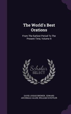 The World's Best Orations: From the Earliest Period to the Present Time, Volume 9