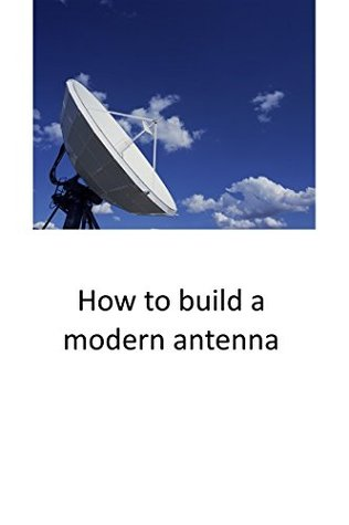 How to build a modern antenna
