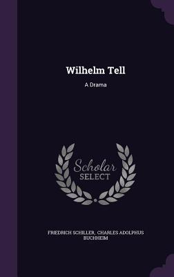 Wilhelm Tell: A Drama