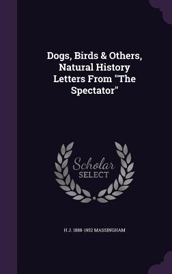 Dogs, Birds & Others, Natural History Letters from the Spectator