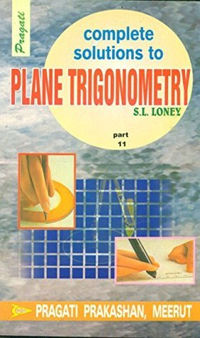 Complete Solutions To S. L. Loney's Plane Trigonometry Part 11