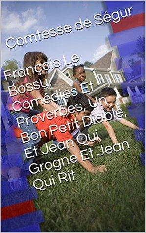 François Le Bossu, Comédies Et Proverbes, Un Bon Petit Diable, Et Jean Qui Grogne Et Jean Qui Rit