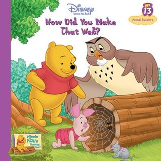 How Did You Make That Web? Animal Builders (Winnie The Poohs Thinking Spot #13)