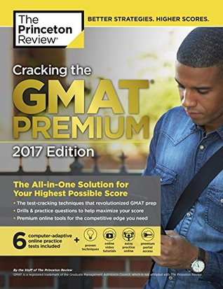 Cracking the GMAT Premium Edition with 6 Computer-Adaptive Practice Tests, 2017