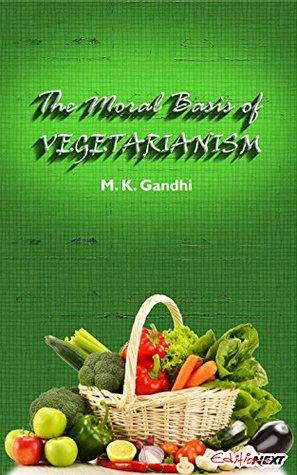 The Moral Basis of Vegetarianism: Gandhi's views on Food